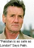 Pakistan is as safe as London Says British actor michael Palin